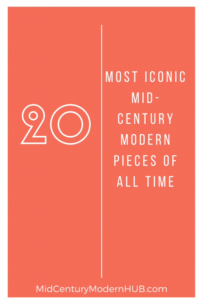 20 most iconic Mid-Century modern pieces of all time